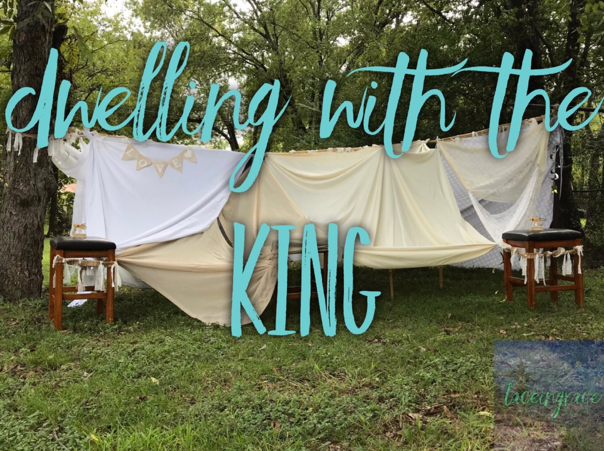 Dwelling with the King