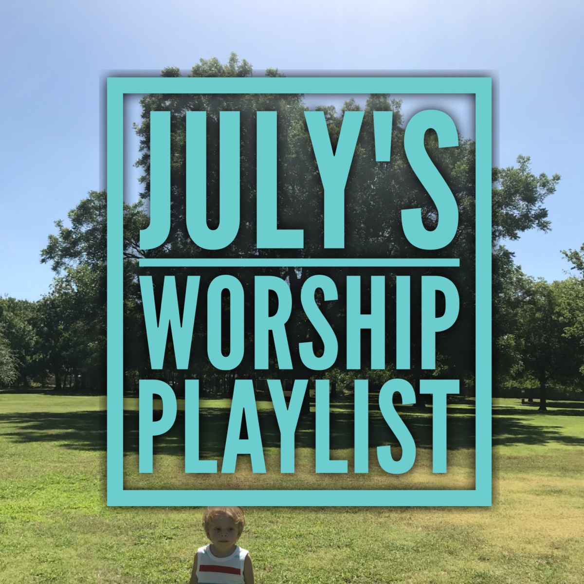 July's Worship Playlist